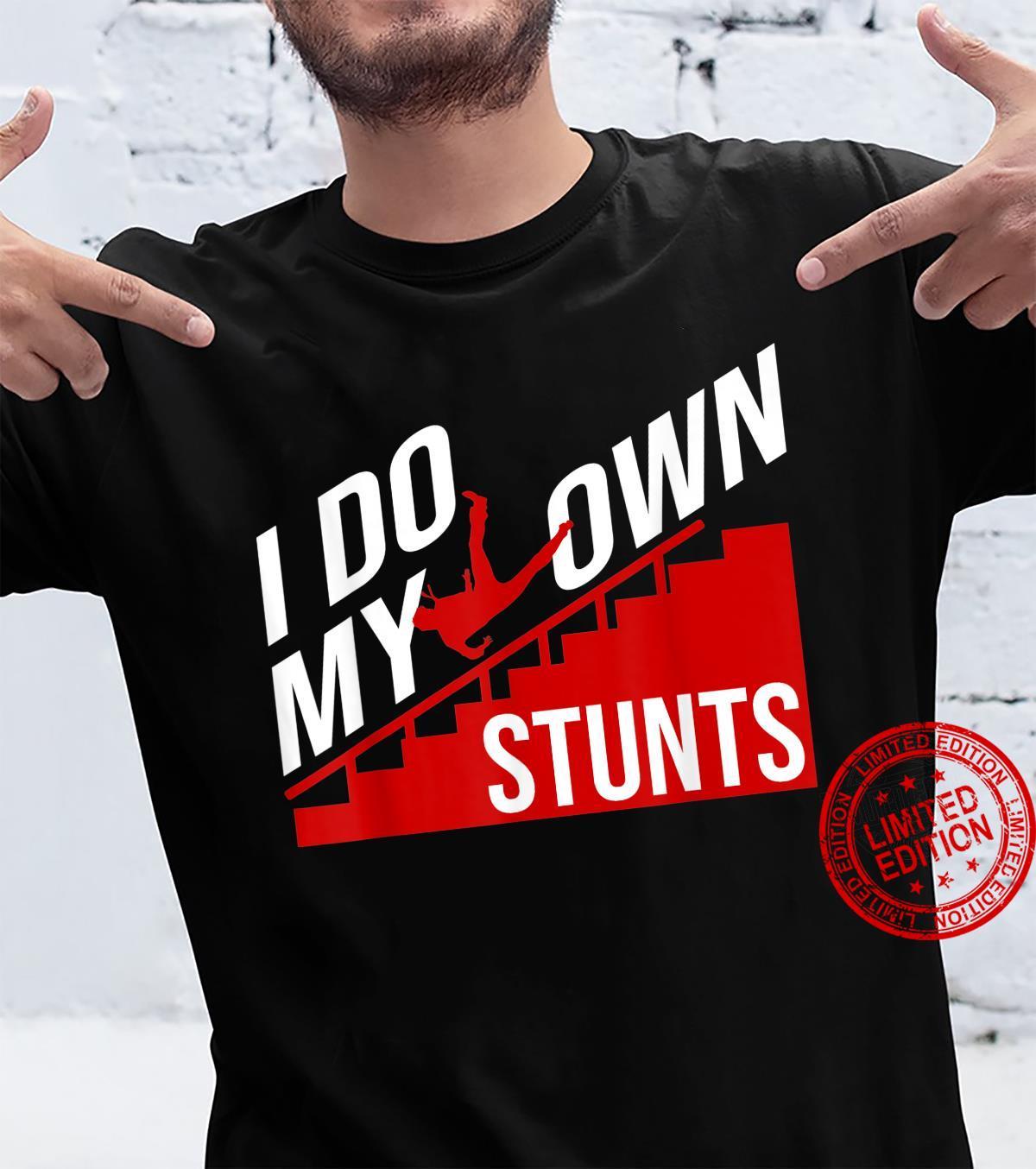 Funny I Do My Own Stunts Cool Clumsy Stuntman Joke Shirt