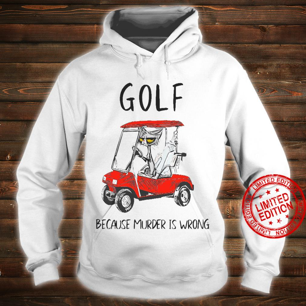 Golf Because Murder Is Wrong Shirt hoodie