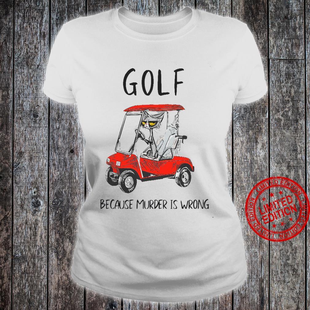 Golf Because Murder Is Wrong Shirt ladies tee