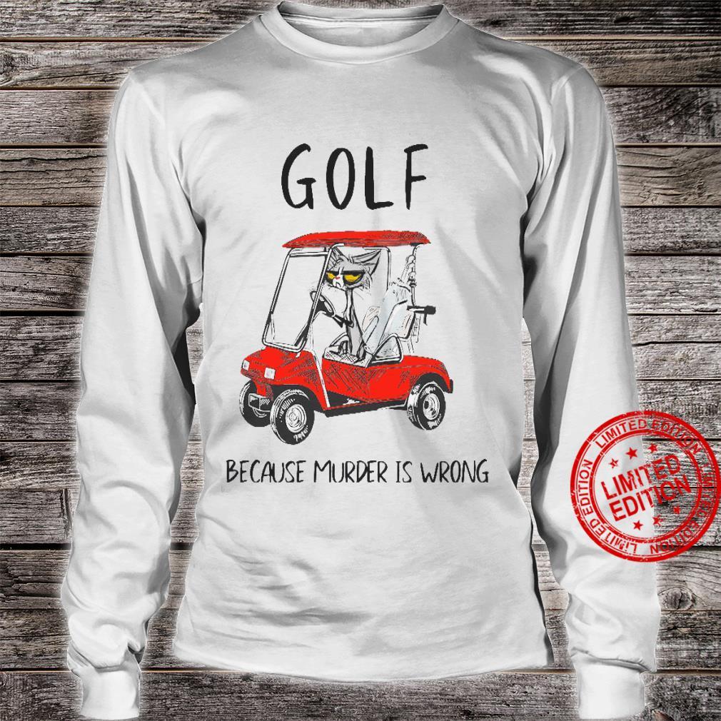Golf Because Murder Is Wrong Shirt long sleeved