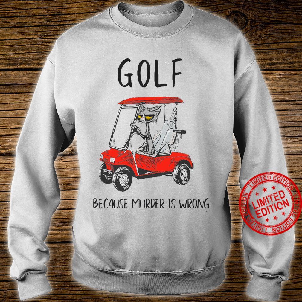 Golf Because Murder Is Wrong Shirt sweater