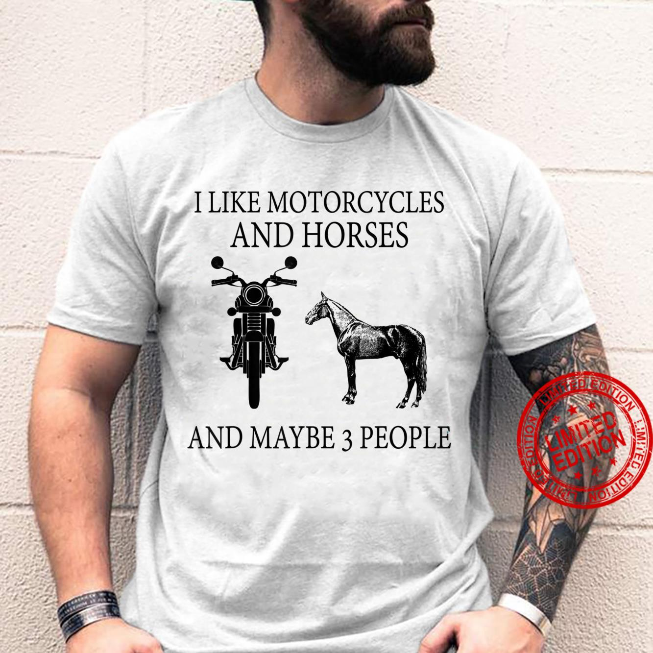 I Like Motorcycles And Horses And Maybe 3 People Shirt