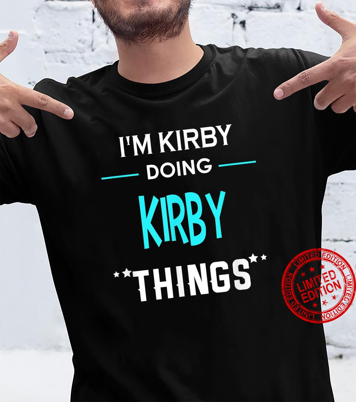 I'm Kirby Doing Kirby Things First Name Shirt