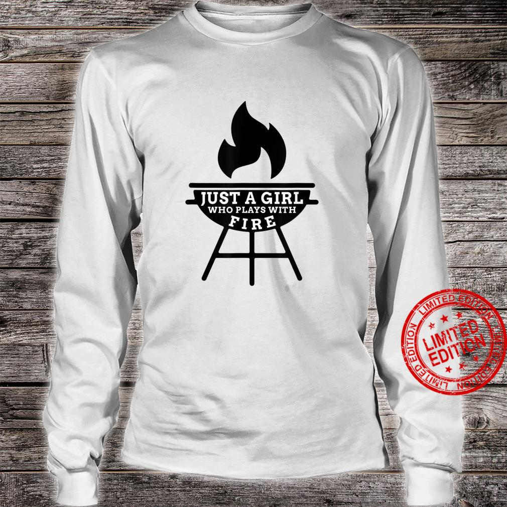 Just A Girl Who Plays With Fire BBQ Grilling Enthusiasts Shirt long sleeved