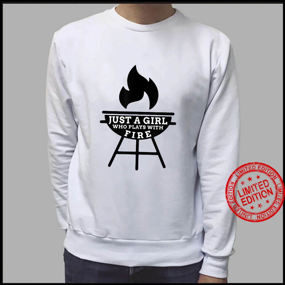 Just A Girl Who Plays With Fire BBQ Grilling Enthusiasts Shirt sweater