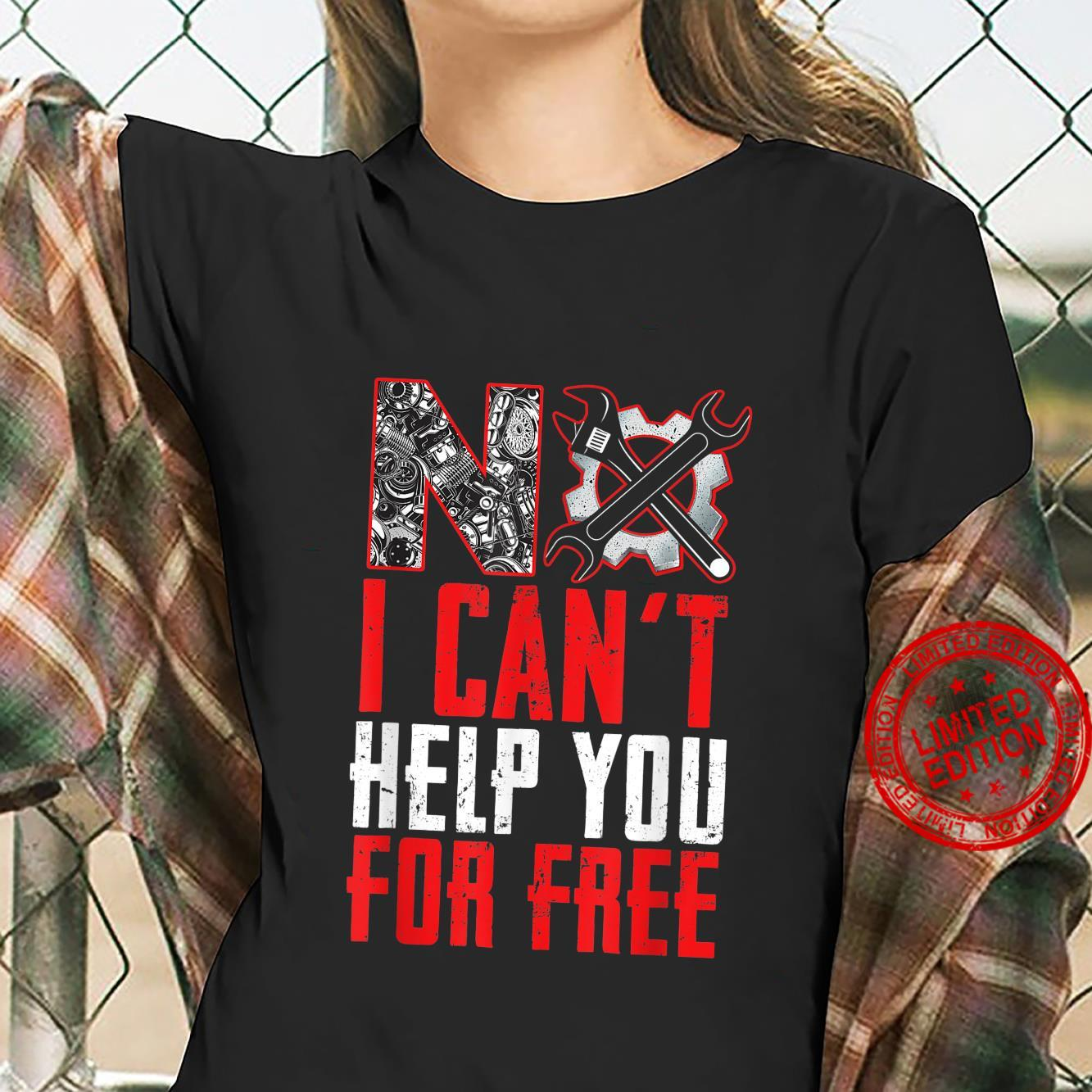 No I Can't Help You For Free Mechanic Mechanic Shirt ladies tee