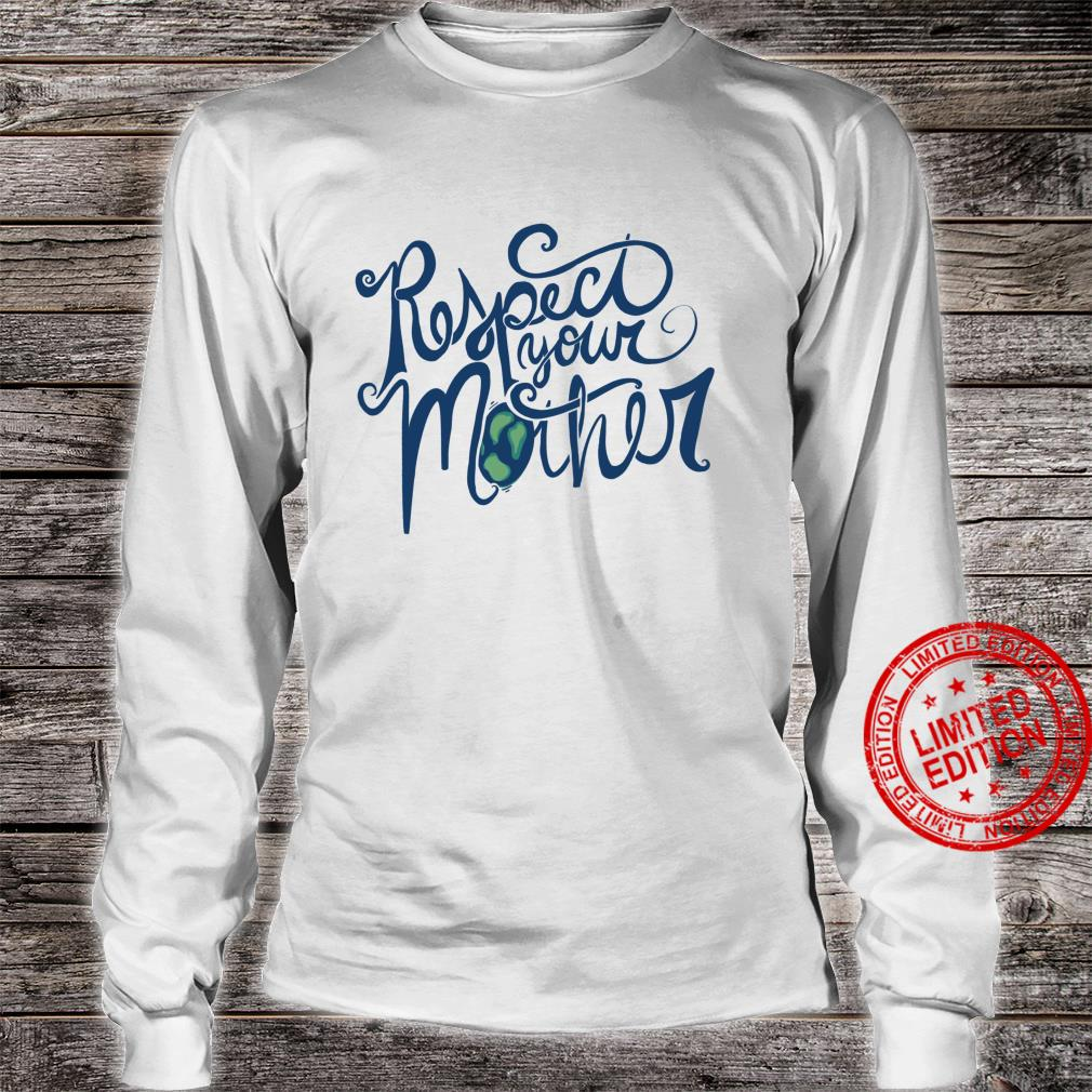Respect your mother Earth Day retro Shirt long sleeved