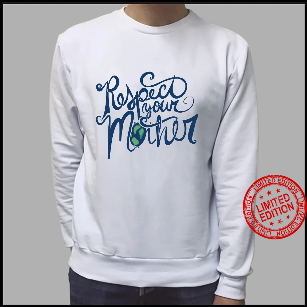 Respect your mother Earth Day retro Shirt sweater