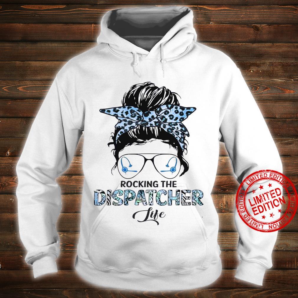 Rocking The Dispatcher Life Shirt hoodie