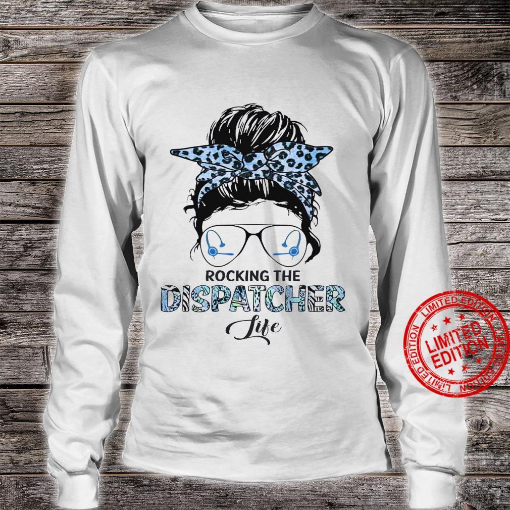 Rocking The Dispatcher Life Shirt long sleeved