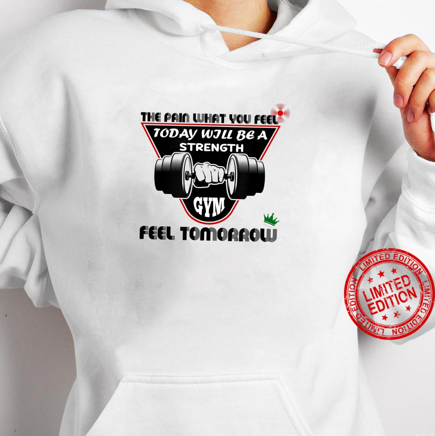 The Pain What You Feel Today Will Be A Strength Feel Tomorro Shirt hoodie