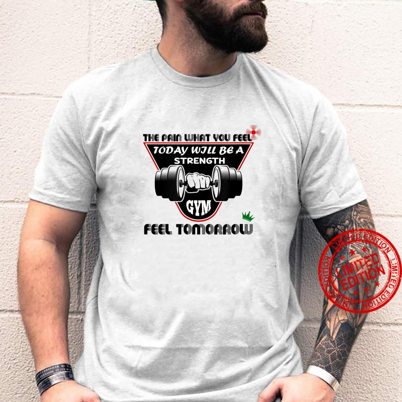 The Pain What You Feel Today Will Be A Strength Feel Tomorro Shirt