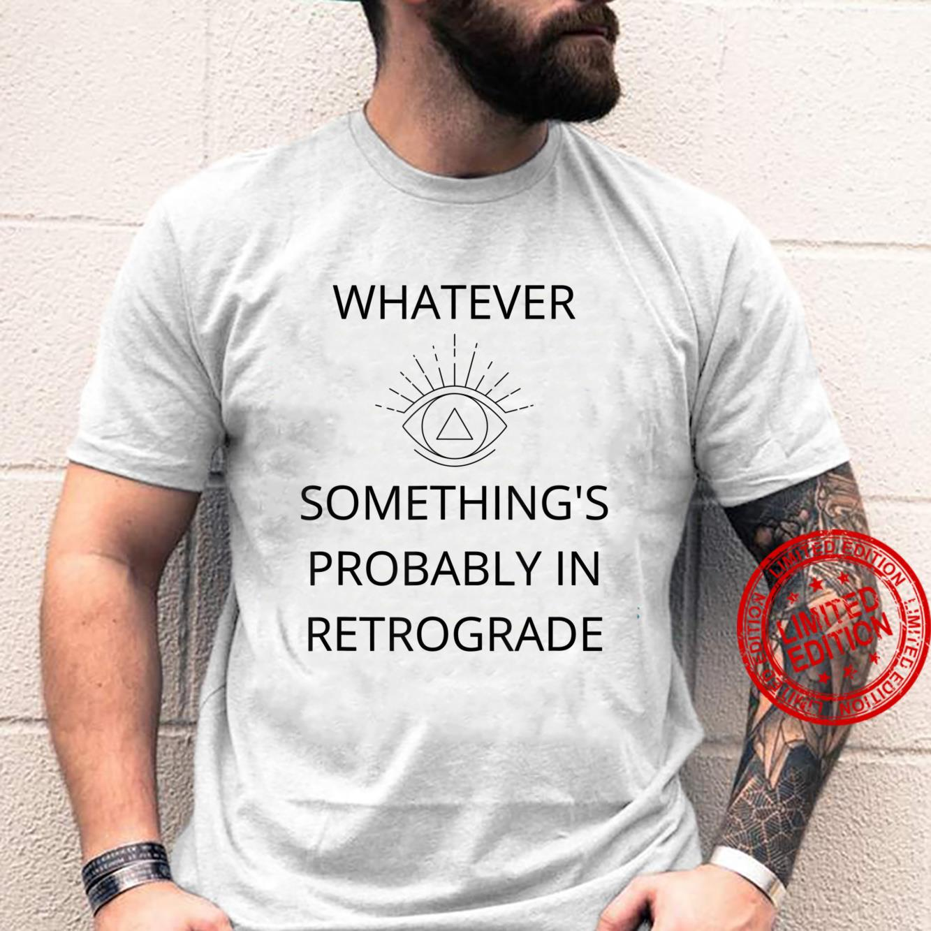 Whatever Something's Probably In Retrograde Shirt