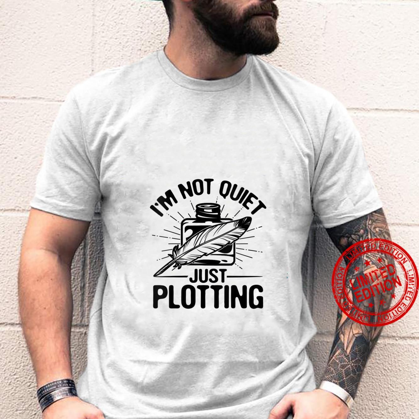 Womens Writer Author Blogger I'm Not Quiet Just Plotting Shirt