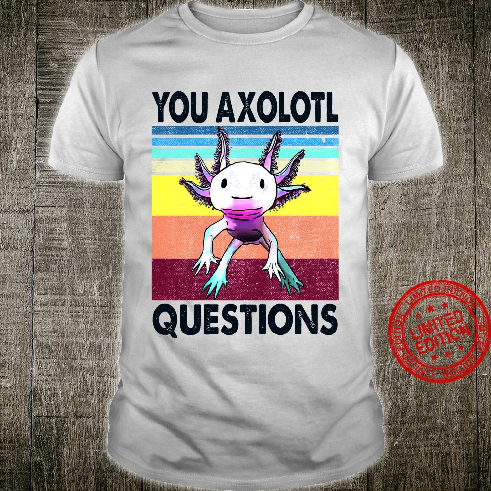 You Axolotl Questions Shirt