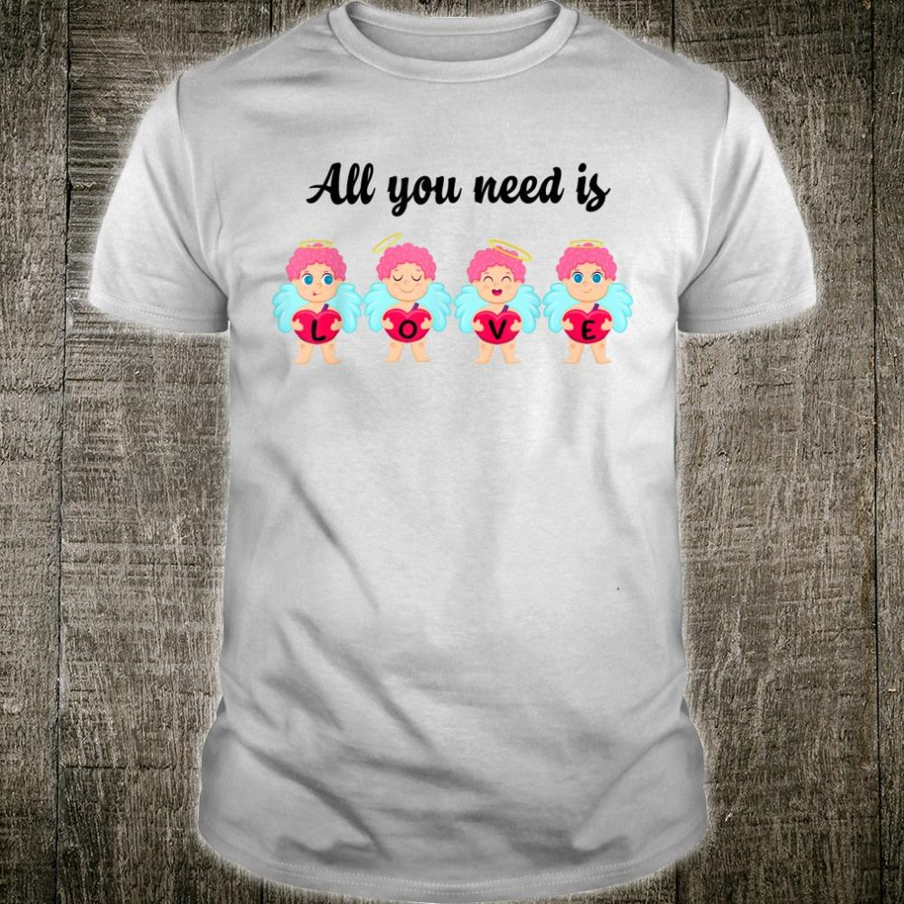 All You Need Is Love Cupids Valentine's Day Shirt