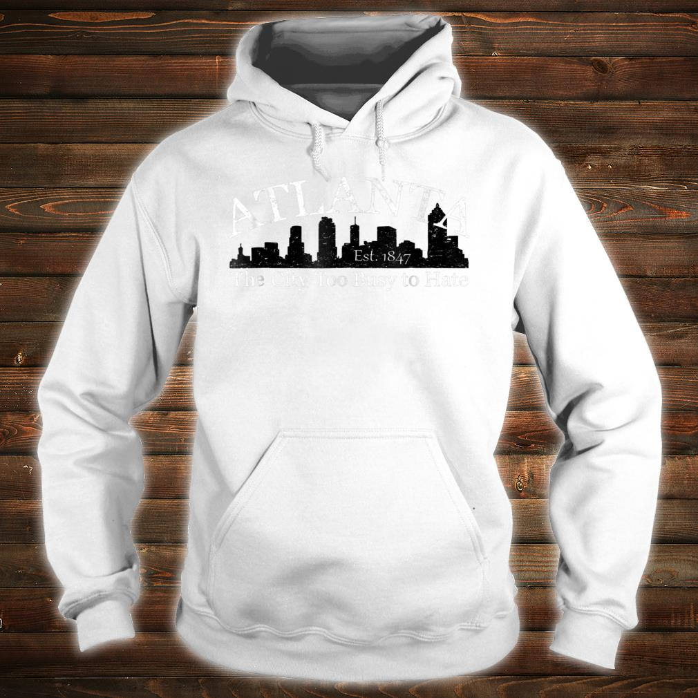 Atlanta The City Too Busy To Hate Shirt hoodie