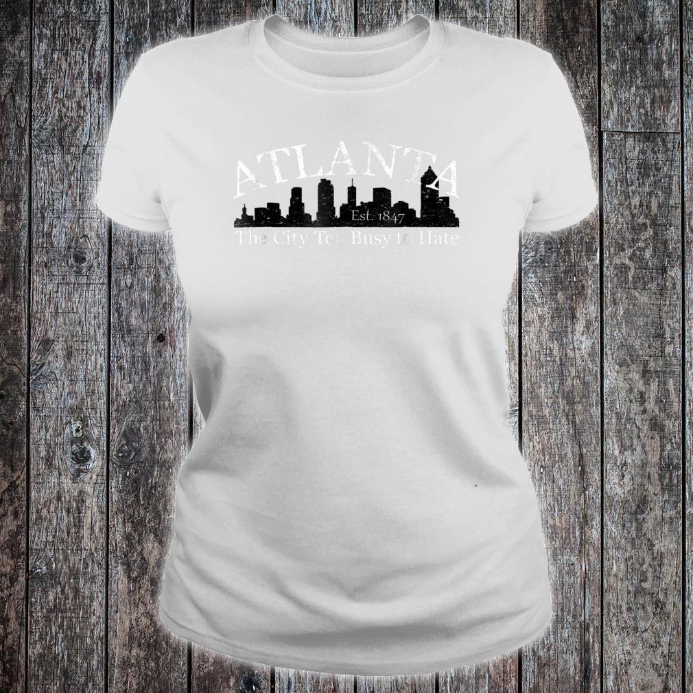 Atlanta The City Too Busy To Hate Shirt ladies tee