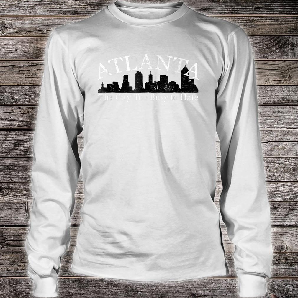 Atlanta The City Too Busy To Hate Shirt long sleeved