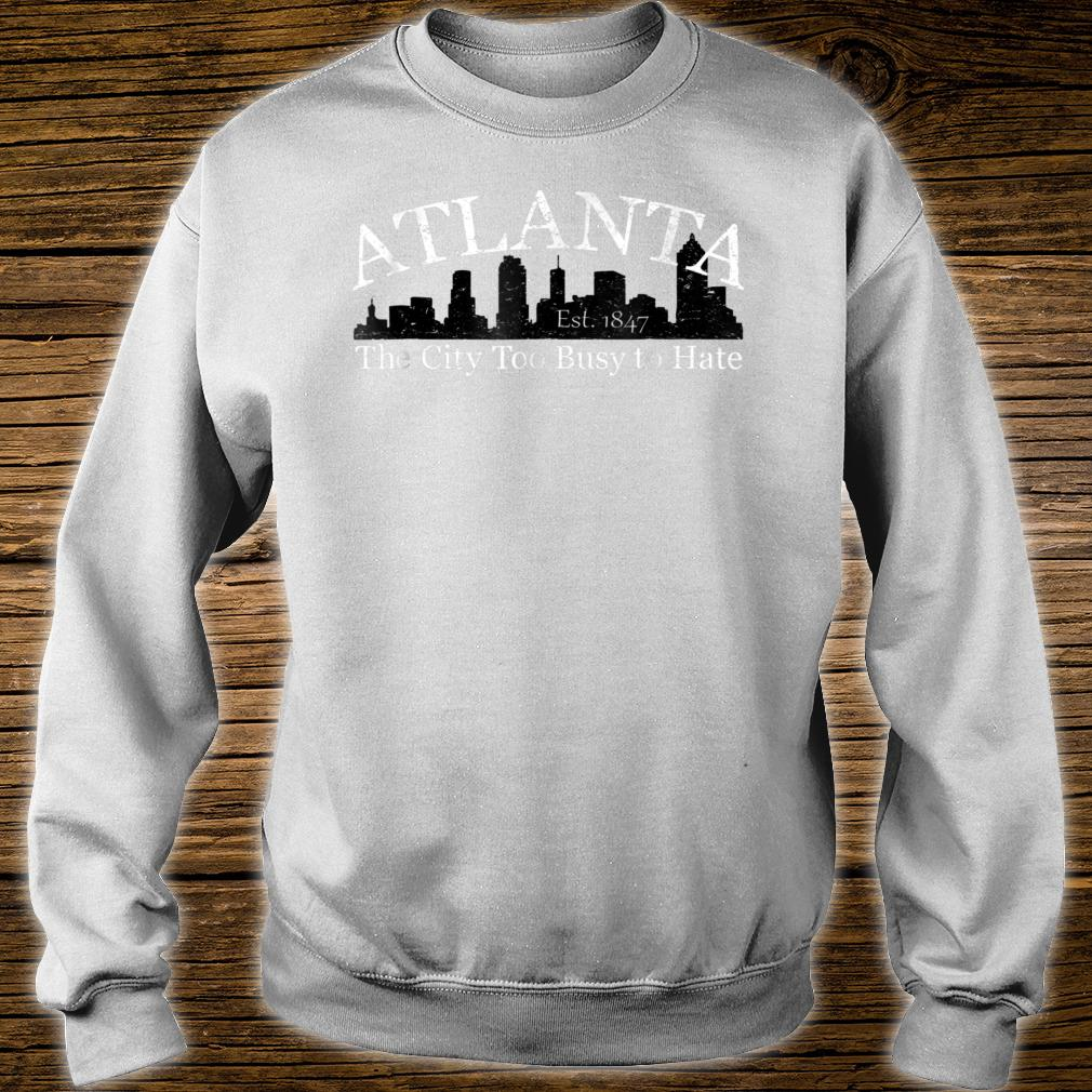 Atlanta The City Too Busy To Hate Shirt sweater