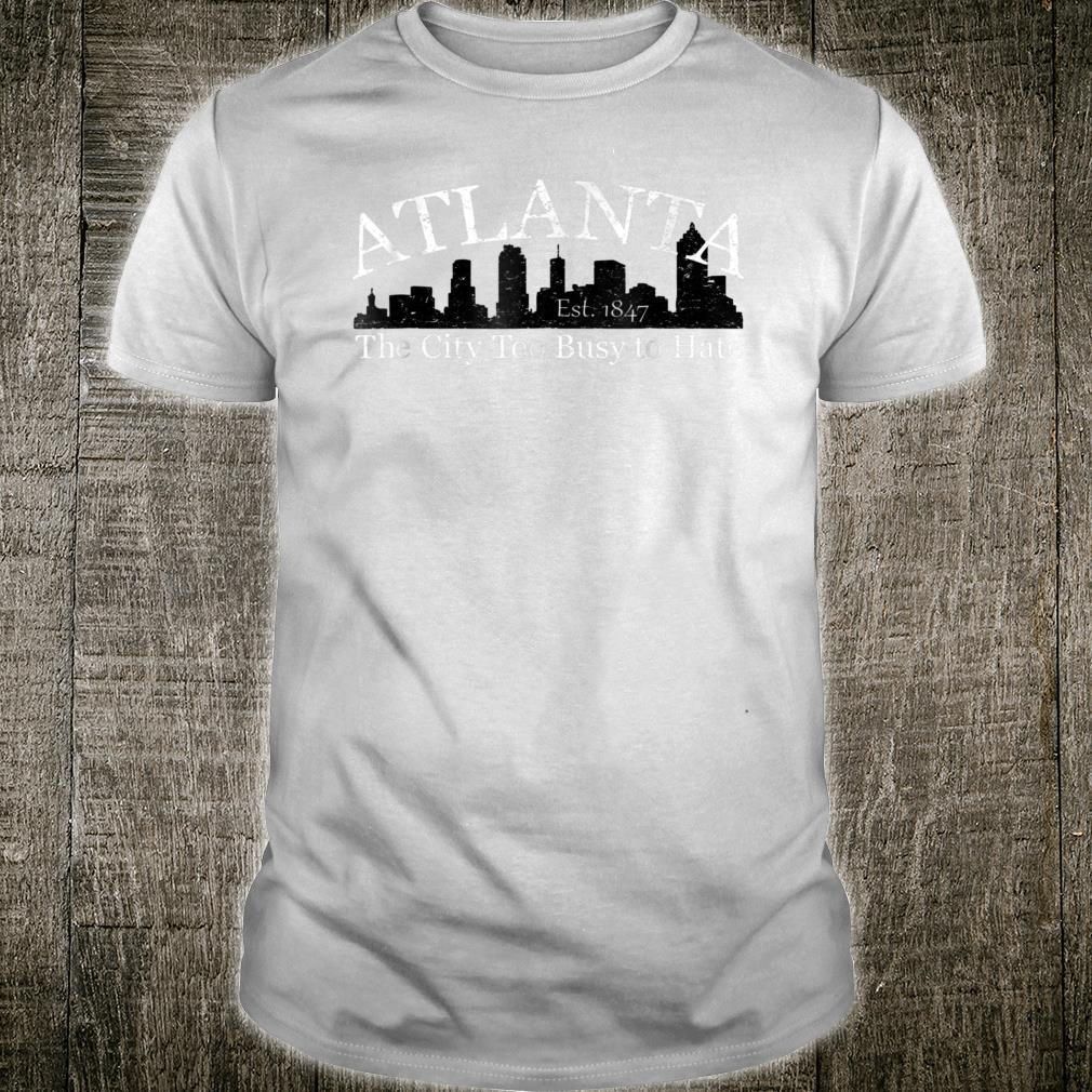 Atlanta The City Too Busy To Hate Shirt