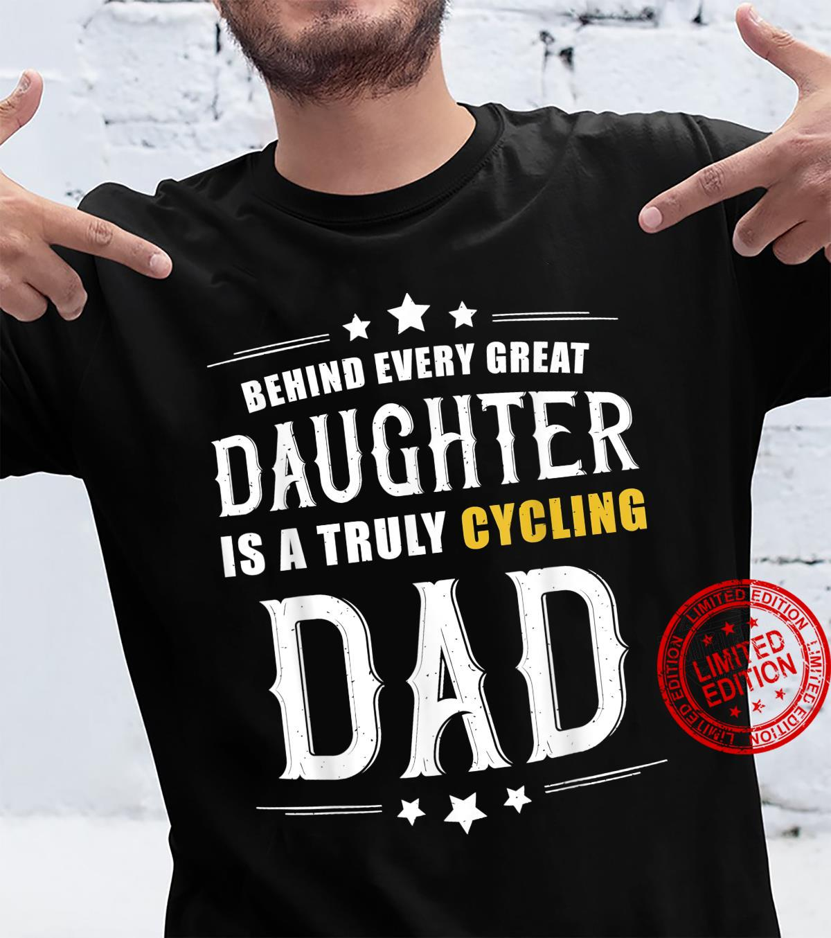 Behind Every Great Daughter Is A Truly Cycling Dad Shirt
