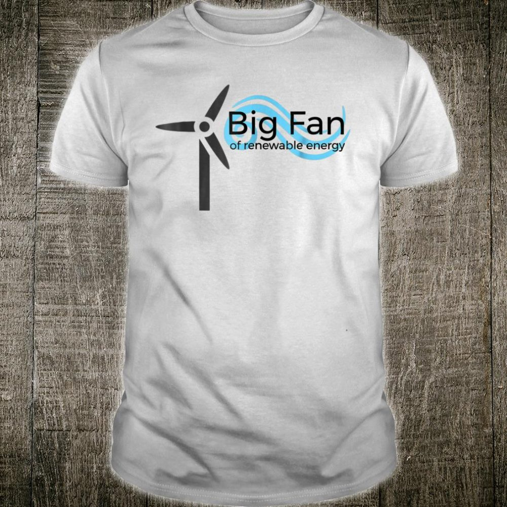 Big Fan of Renewable Energy Shirt with Wind Turbine Design Shirt