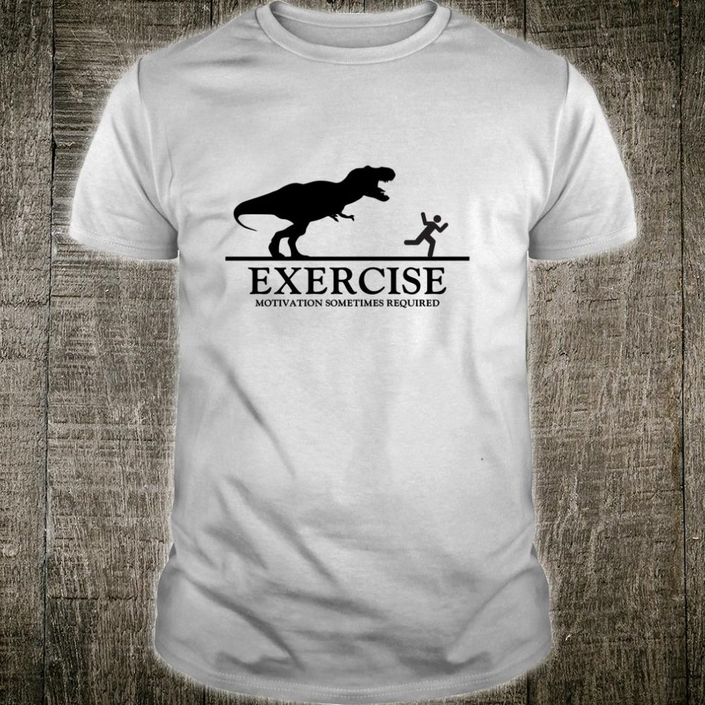 Exercise Motivation Sometimes Required TRex Personal Trainer Shirt