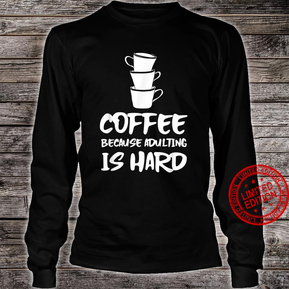 Funny I Drink Coffee Because Adulting Is Hard Coffee Shirt long sleeved