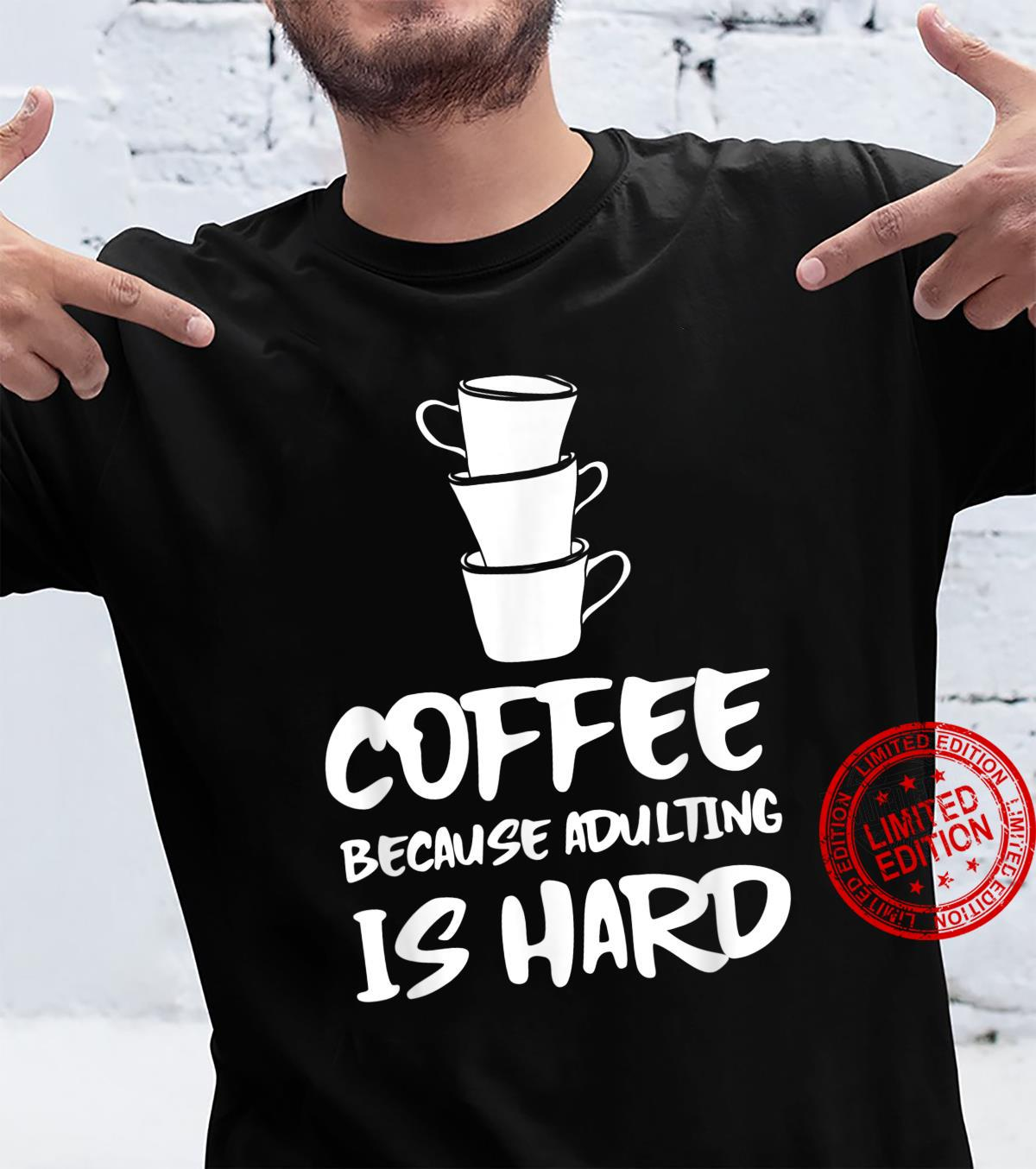 Funny I Drink Coffee Because Adulting Is Hard Coffee Shirt