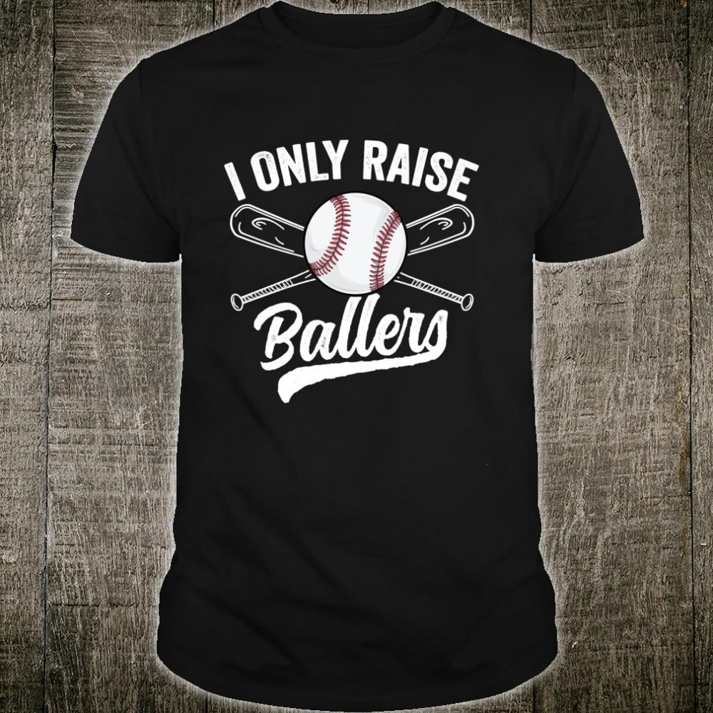 Funny Mom Baseball Family Softball I Only Raise Ballers Shirt