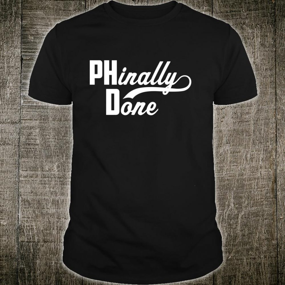 Funny Phinally Done Phd Doctorate Graduation Doctoral Shirt