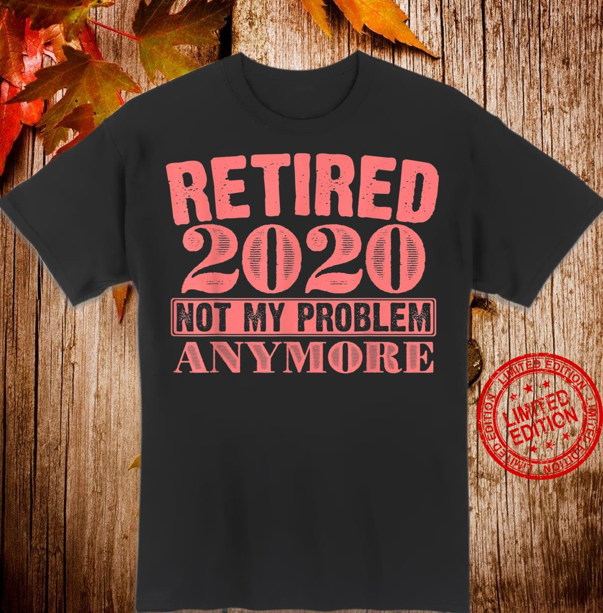 Funny Retired Not My Problem Anymore Retiree Shirt