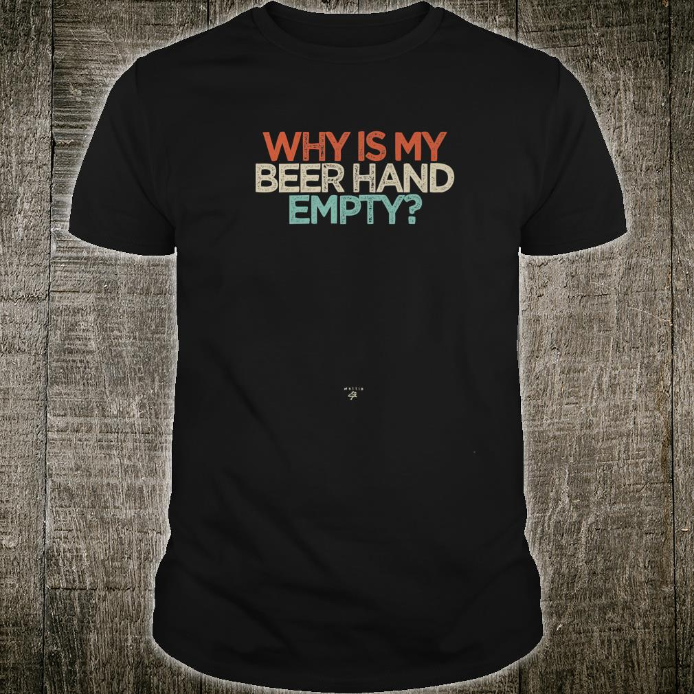 Funny Why Is My Beer Hand Empty Saying Novelty Shirt