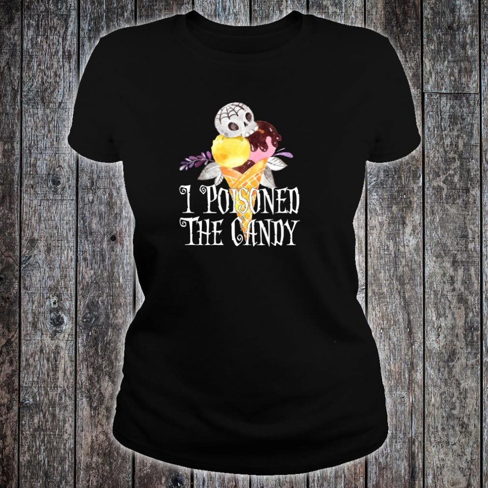 Halloween I Poisoned The Candy Ice Cream Shirt ladies tee