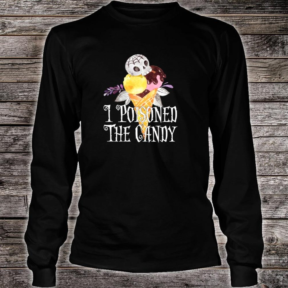 Halloween I Poisoned The Candy Ice Cream Shirt long sleeved