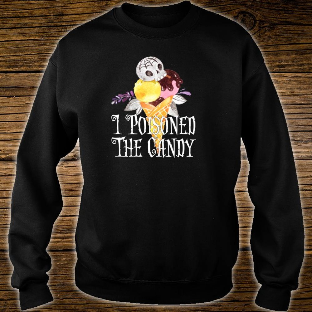 Halloween I Poisoned The Candy Ice Cream Shirt sweater