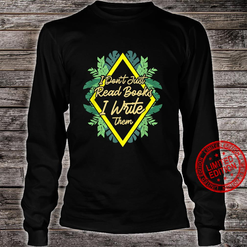 I Don't Just Read Books I Write Them Writing Poetry Shirt long sleeved
