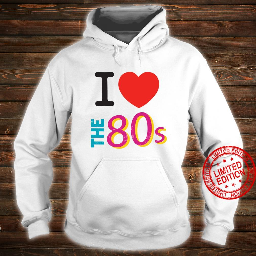 I love The 80s Retro Party 80's Costume Shirt hoodie