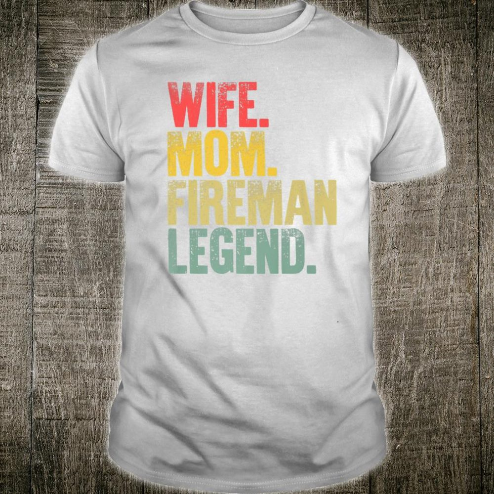 Mother Wife Mom Fireman Legend Shirt