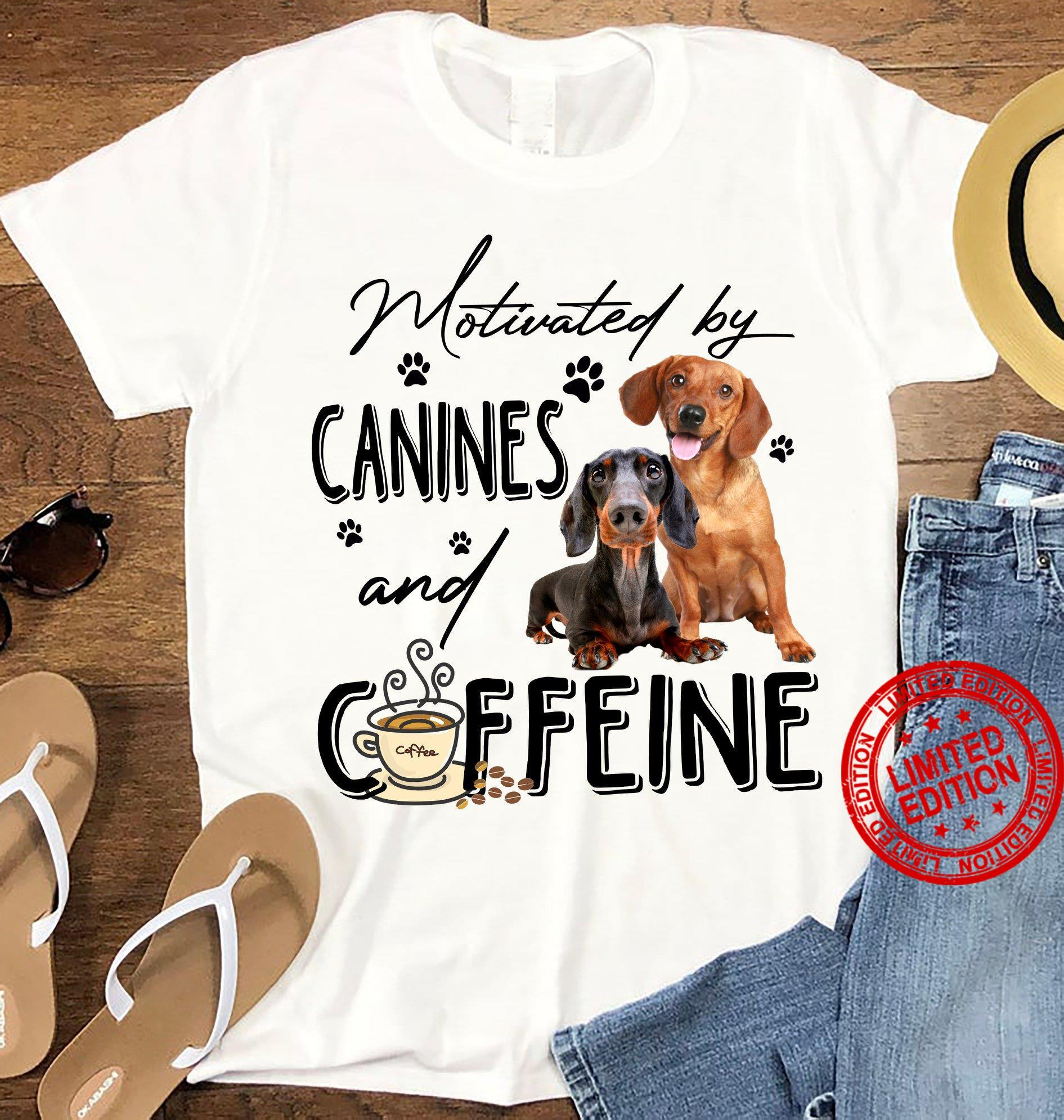 Motivated By Canines And Coffeine Shirt