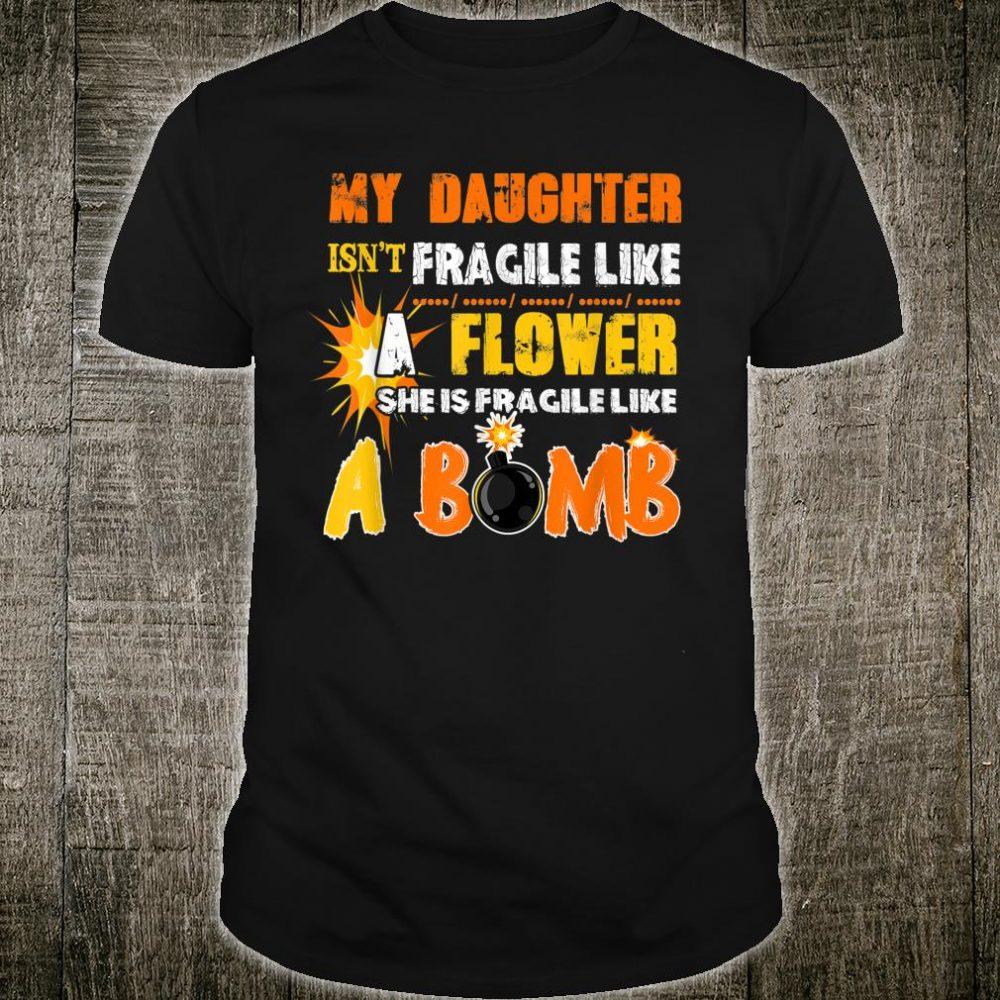 My Daughter Isn't Fragile Like A Flower She Like A Bomb Fun Shirt