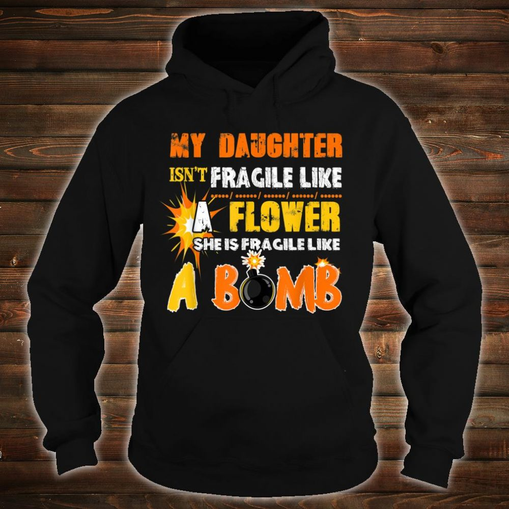 My Daughter Isn't Fragile Like A Flower She Like A Bomb Fun Shirt hoodie