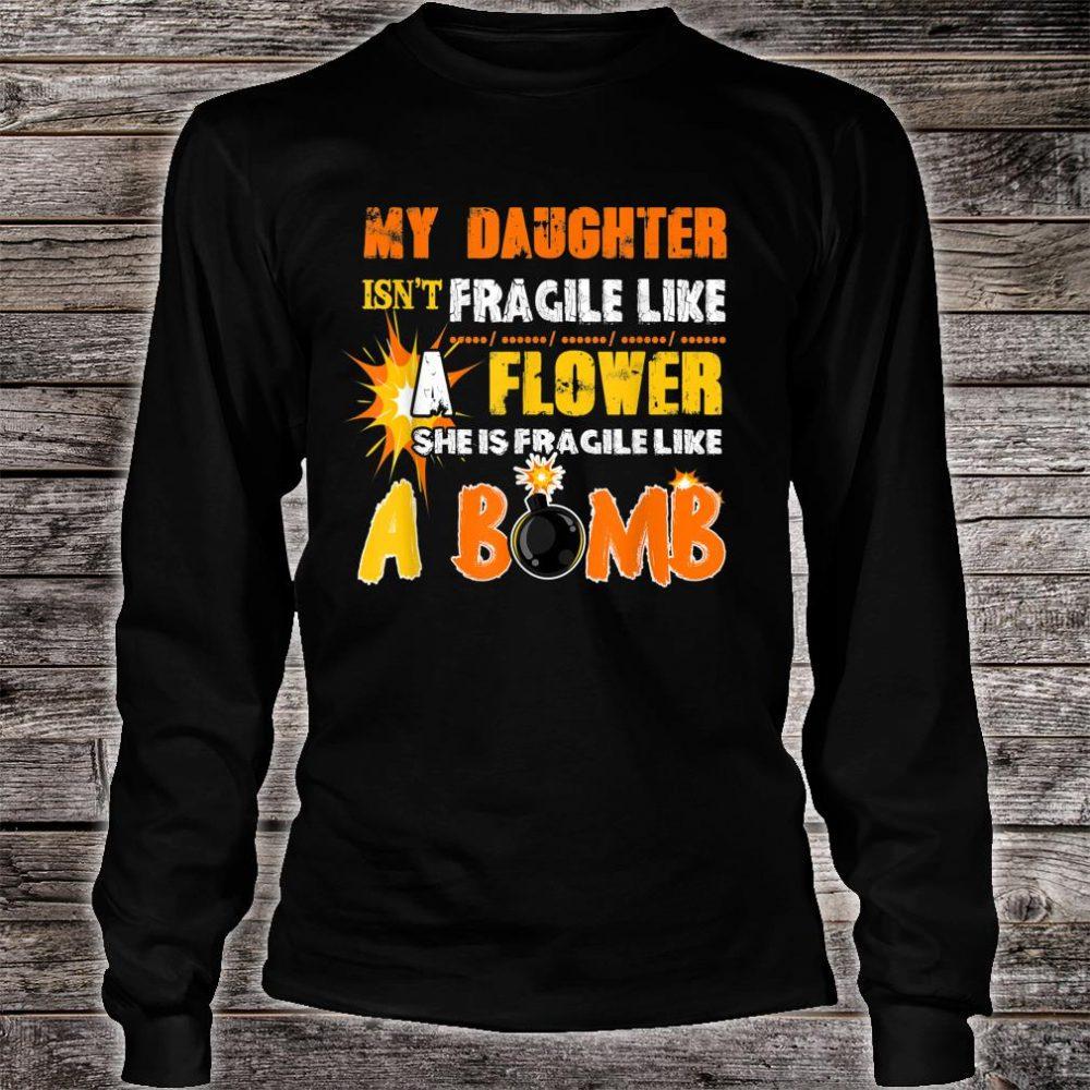 My Daughter Isn't Fragile Like A Flower She Like A Bomb Fun Shirt long sleeved