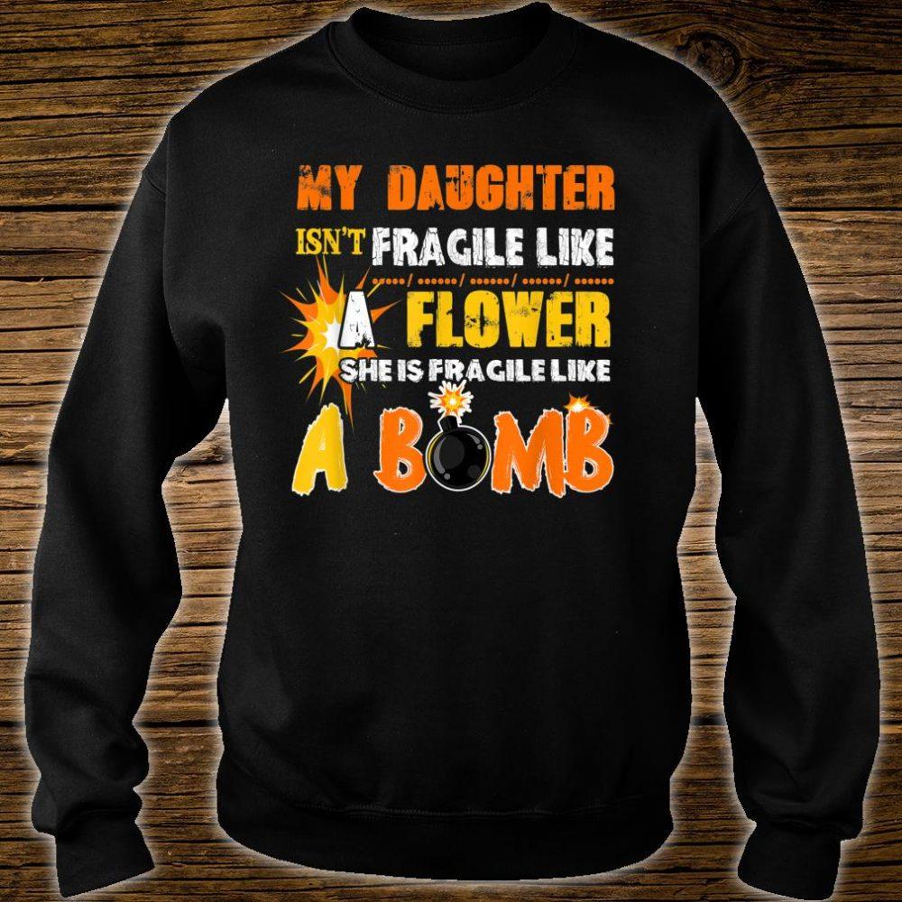 My Daughter Isn't Fragile Like A Flower She Like A Bomb Fun Shirt sweater