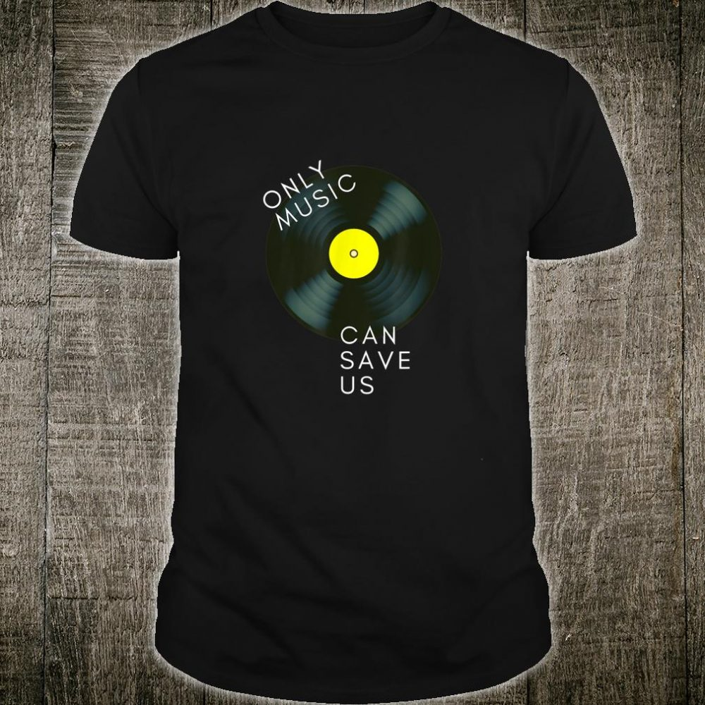 Only Music Can Save Us Musics Shirt