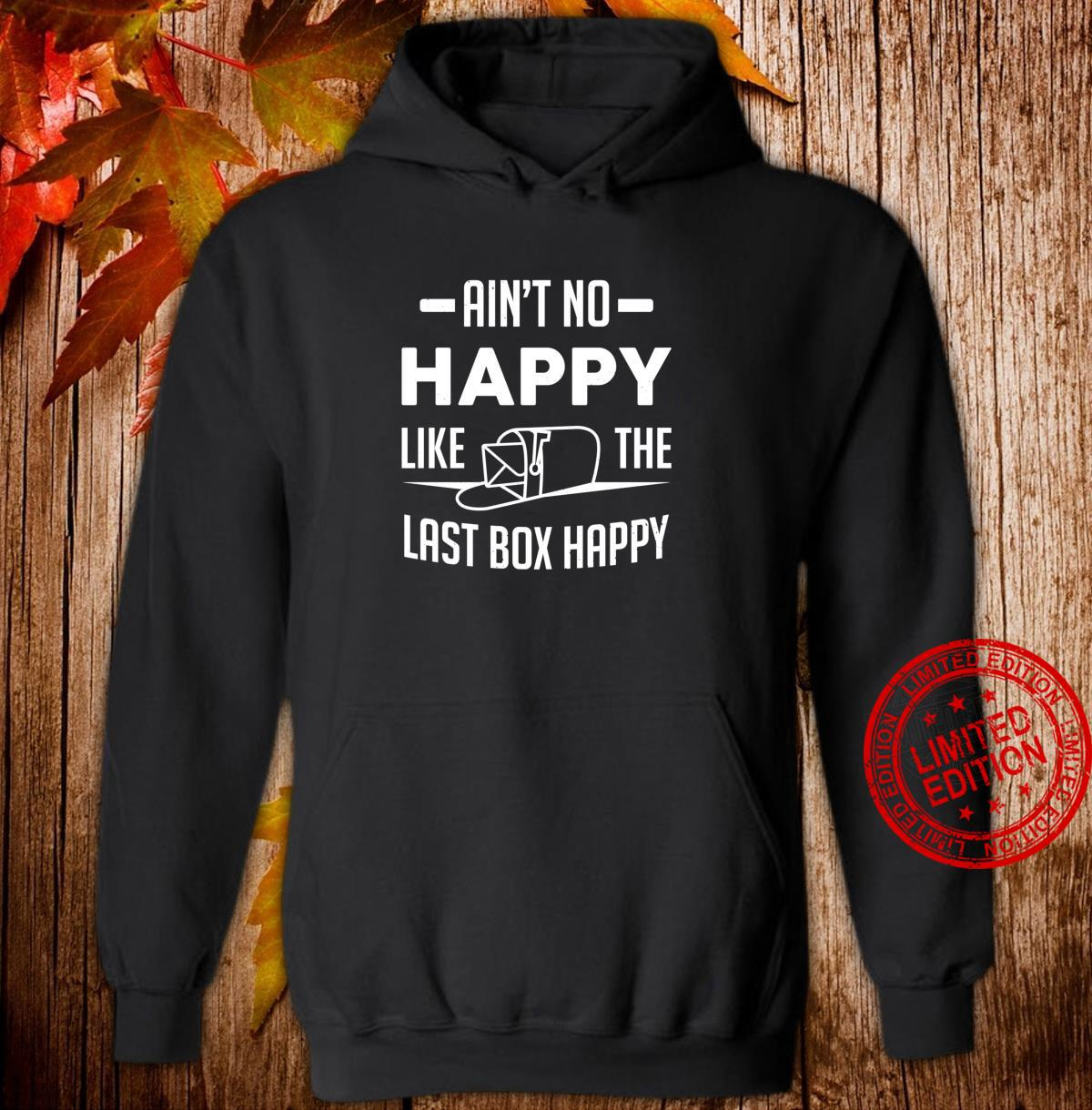 Postman Postal Worker Ain't No Happy Like The Last Box Happy Shirt hoodie