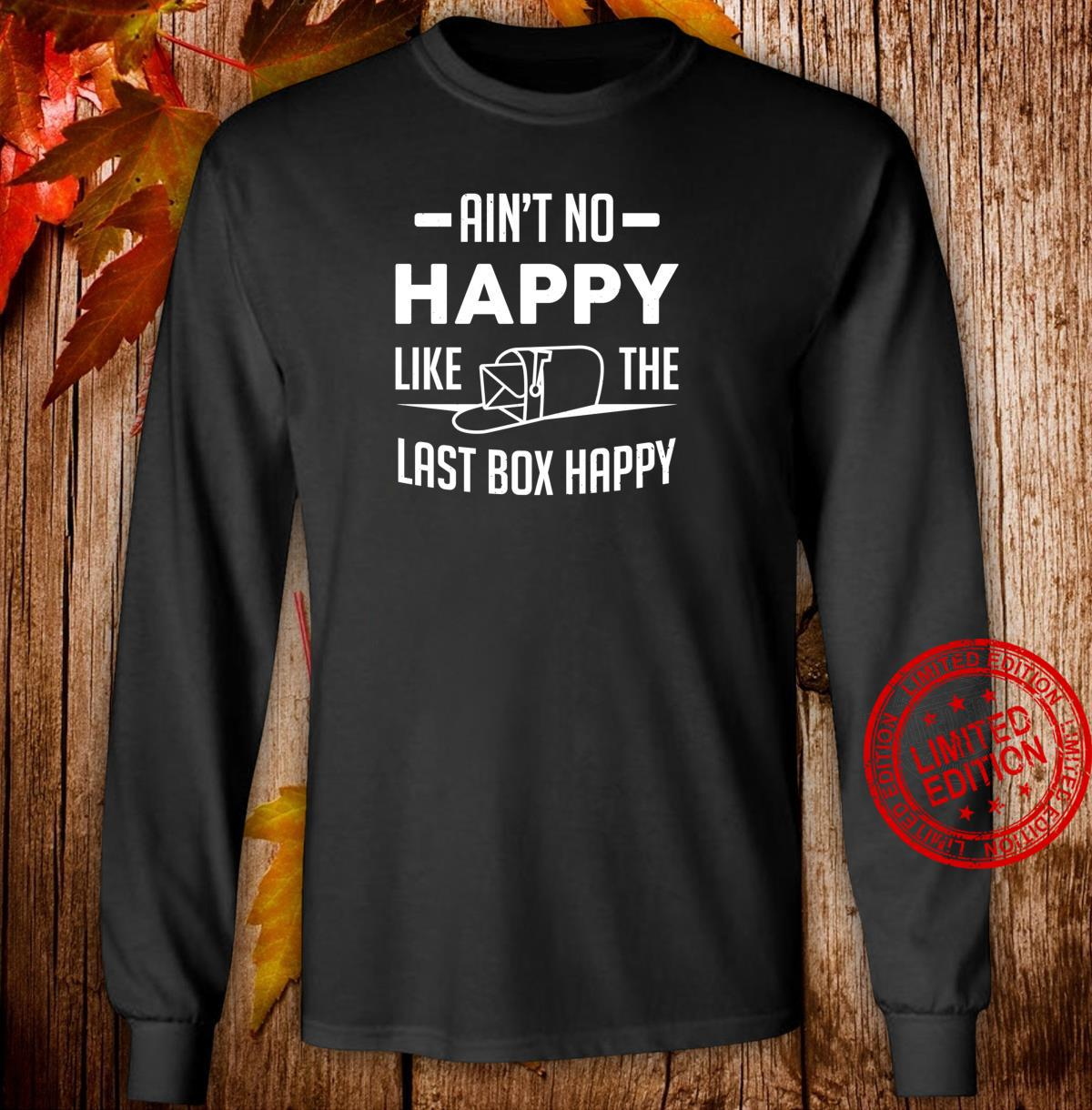 Postman Postal Worker Ain't No Happy Like The Last Box Happy Shirt long sleeved