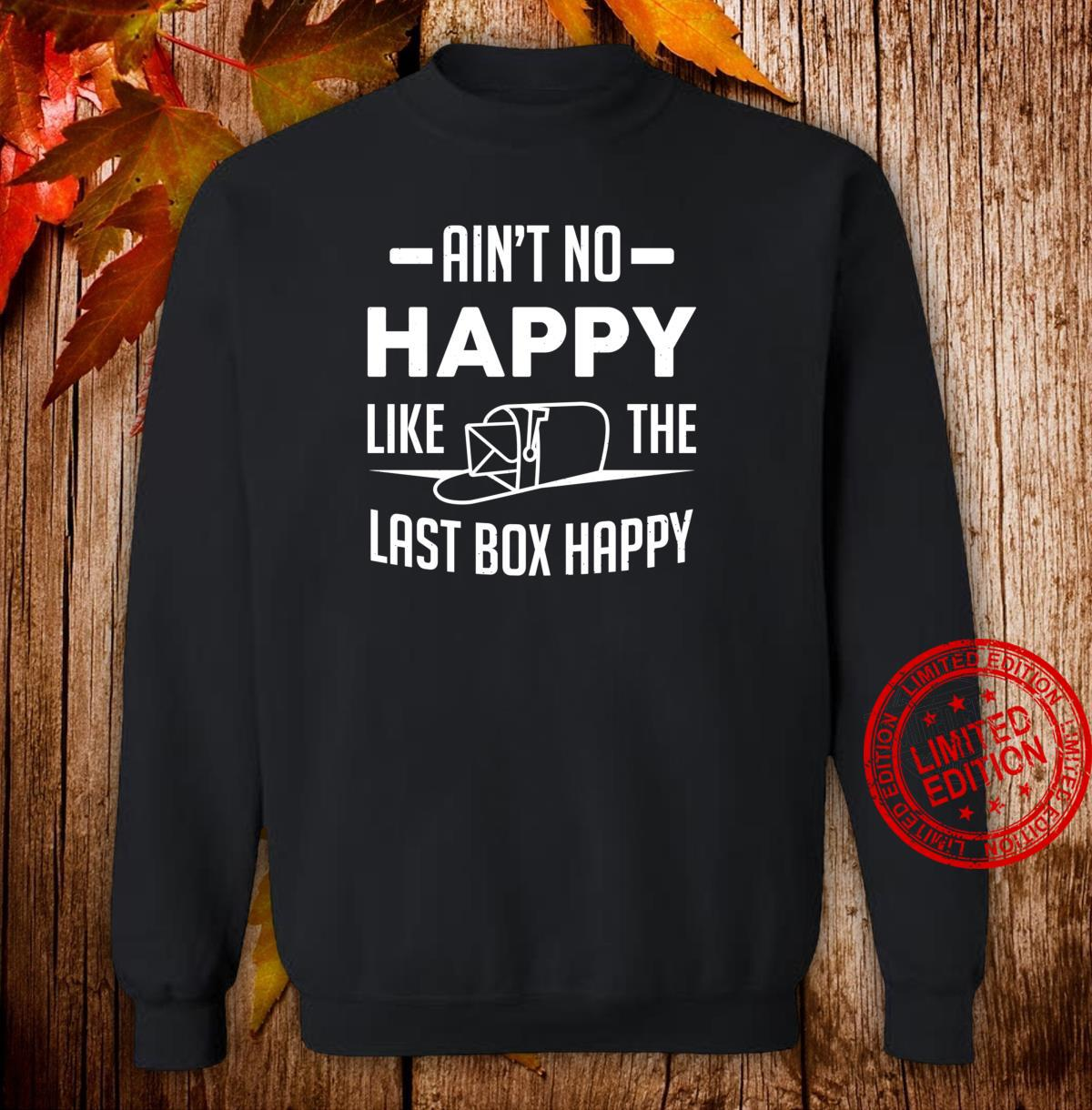 Postman Postal Worker Ain't No Happy Like The Last Box Happy Shirt sweater