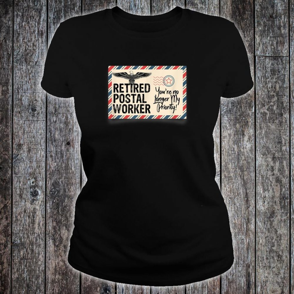 Retired Postal Worker Shirt No Longer My Priority Shirt ladies tee